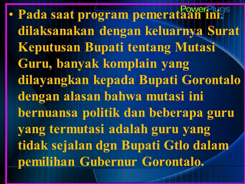 Pada saat program pemerataan ini dilaksanakan dengan keluarnya Surat Keputusan Bupati tentang Mutasi Guru, banyak komplain yang dilayangkan kepada Bup