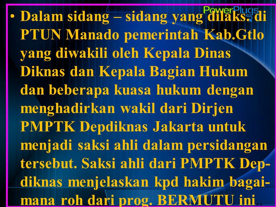 Dalam sidang – sidang yang dilaks. di PTUN Manado pemerintah Kab.Gtlo yang diwakili oleh Kepala Dinas Diknas dan Kepala Bagian Hukum dan beberapa kuas
