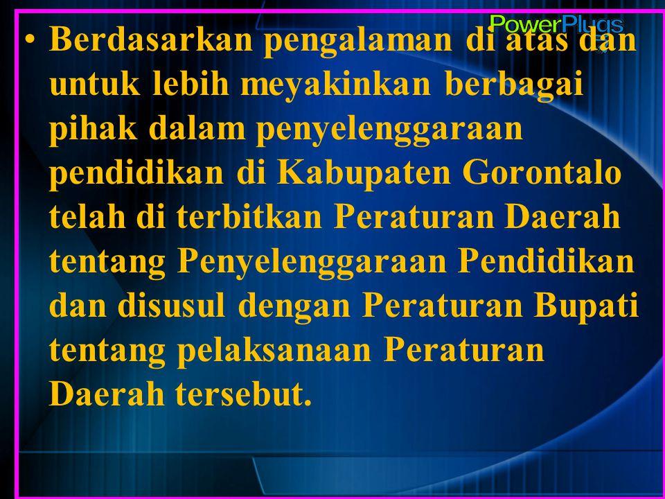 Berdasarkan pengalaman di atas dan untuk lebih meyakinkan berbagai pihak dalam penyelenggaraan pendidikan di Kabupaten Gorontalo telah di terbitkan Pe