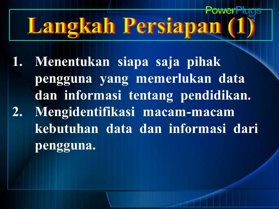 1.Menentukan siapa saja pihak pengguna yang memerlukan data dan informasi tentang pendidikan. 2.Mengidentifikasi macam-macam kebutuhan data dan inform