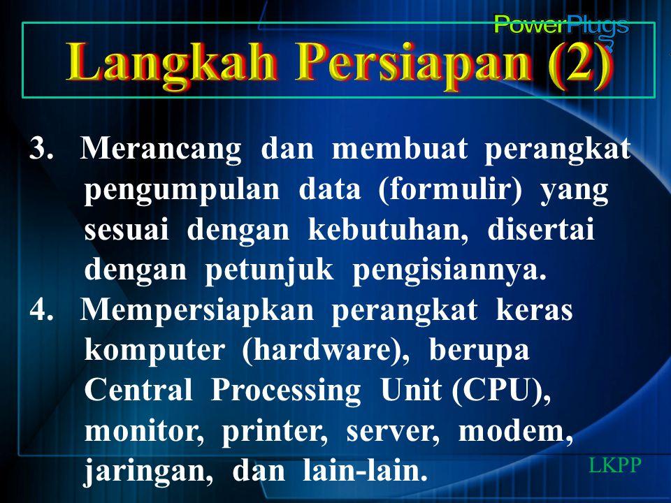 3. Merancang dan membuat perangkat pengumpulan data (formulir) yang sesuai dengan kebutuhan, disertai dengan petunjuk pengisiannya. 4. Mempersiapkan p