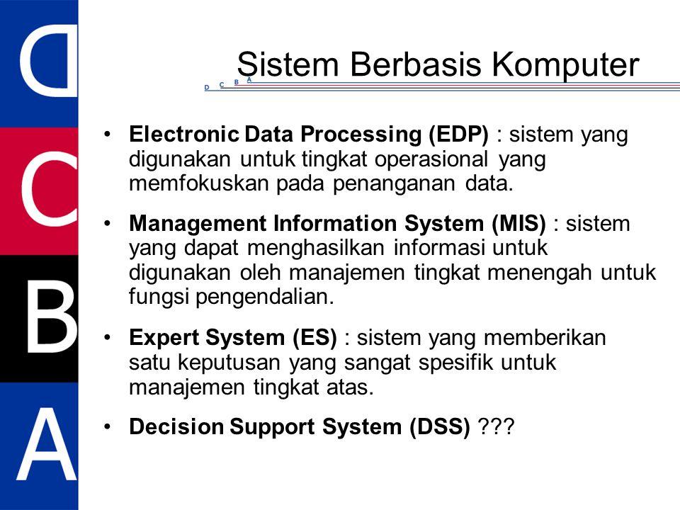 Sistem Berbasis Komputer Electronic Data Processing (EDP) : sistem yang digunakan untuk tingkat operasional yang memfokuskan pada penanganan data. Man