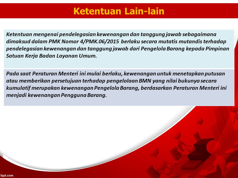 Ketentuan Lain-lain Ketentuan mengenai pendelegasian kewenangan dan tanggung jawab sebagaimana dimaksud dalam PMK Nomor 4/PMK.06/2015 berlaku secara m