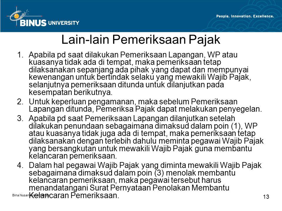 Lain-lain Pemeriksaan Pajak Bina Nusantara University 13 1.Apabila pd saat dilakukan Pemeriksaan Lapangan, WP atau kuasanya tidak ada di tempat, maka