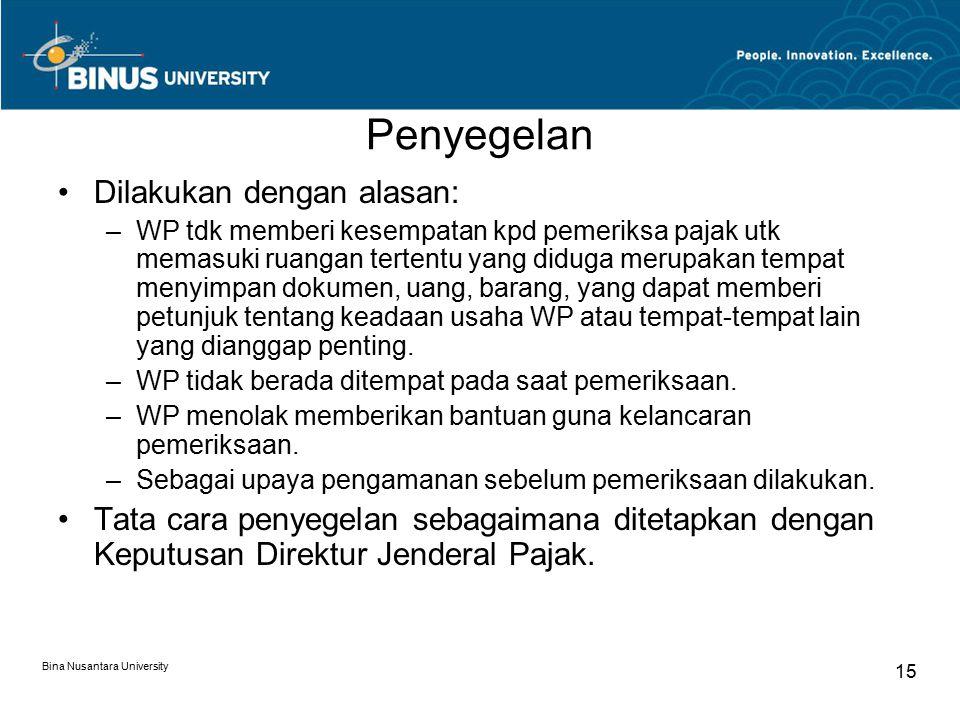Penyegelan Bina Nusantara University 15 Dilakukan dengan alasan: –WP tdk memberi kesempatan kpd pemeriksa pajak utk memasuki ruangan tertentu yang did