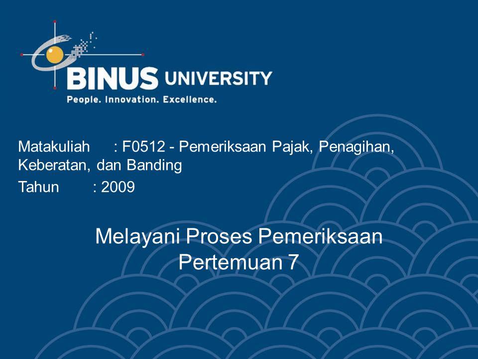 Bina Nusantara University 3 Learning Outcomes Pada akhir pertemuan ini mahasiswa diharapkan akan mampu: Dapat mendemonstrasikan cara Wajib Pajak melayani proses pemeriksaan pajak (C3)