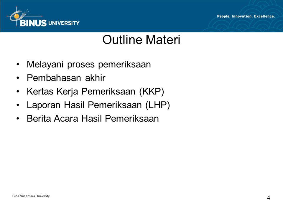 Bina Nusantara University 4 Outline Materi Melayani proses pemeriksaan Pembahasan akhir Kertas Kerja Pemeriksaan (KKP) Laporan Hasil Pemeriksaan (LHP)