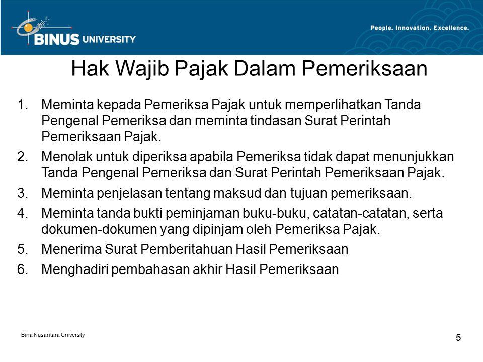 Bina Nusantara University 5 Hak Wajib Pajak Dalam Pemeriksaan 1.Meminta kepada Pemeriksa Pajak untuk memperlihatkan Tanda Pengenal Pemeriksa dan memin