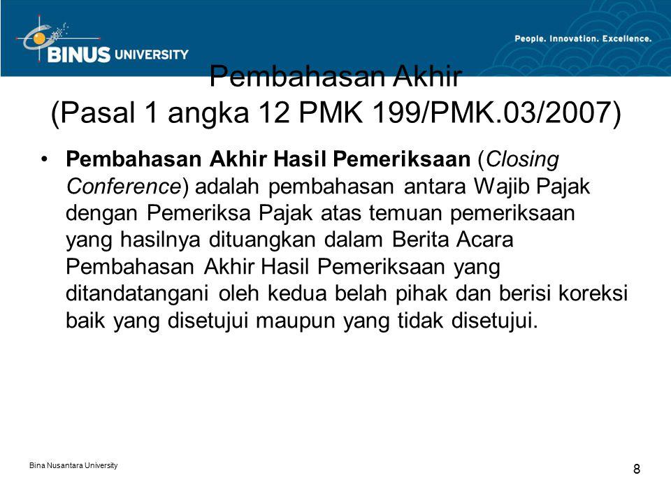 Pembahasan Akhir (Pasal 1 angka 12 PMK 199/PMK.03/2007) Bina Nusantara University 8 Pembahasan Akhir Hasil Pemeriksaan (Closing Conference) adalah pem
