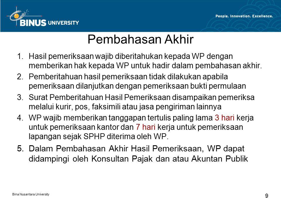 Pembahasan Akhir Bina Nusantara University 10 6.Dalam Pemeriksaan Lapangan, jangka waktu pembahasan akhir hasil pemeriksaan untuk menguji kepatuhan harus diselesaikan paling lama 1 (satu) bulan.