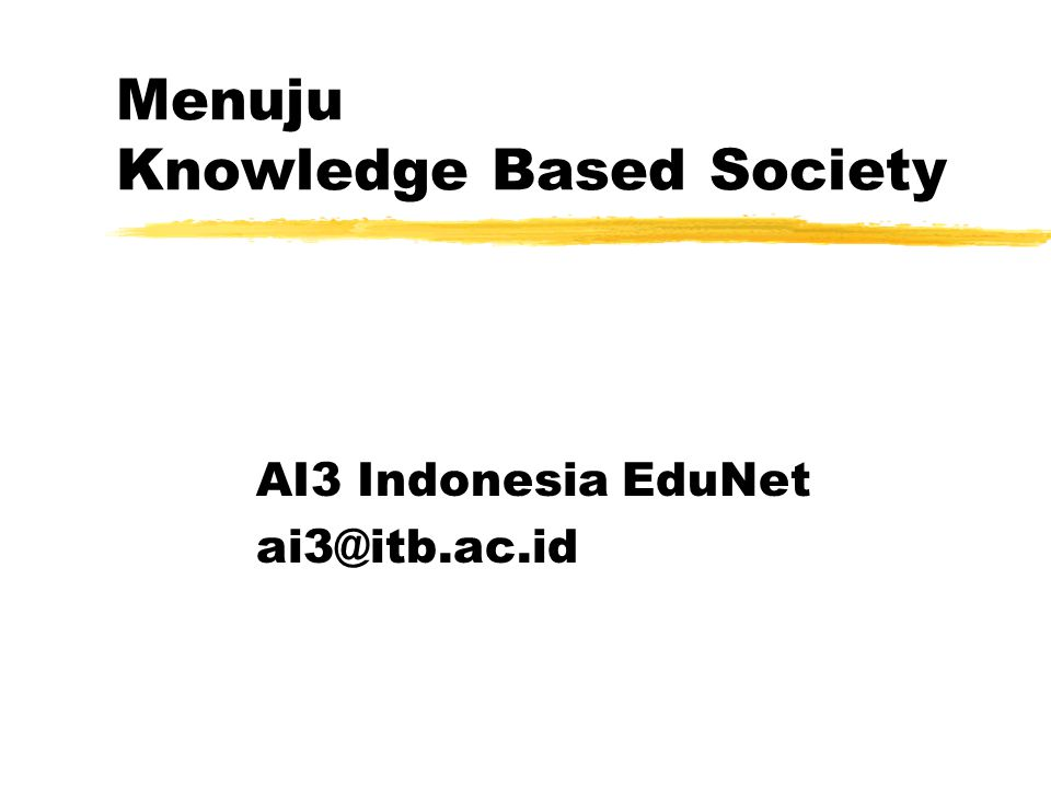 Menuju Knowledge Based Society AI3 Indonesia EduNet ai3@itb.ac.id