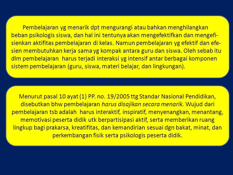 Menurut pasal 10 ayat (1) PP. no. 19/2005 ttg Standar Nasional Pendidikan, disebutkan bhw pembelajaran harus disajikan secara menarik. Wujud dari pemb