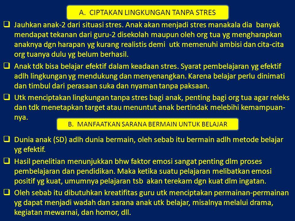  Jauhkan anak-2 dari situasi stres. Anak akan menjadi stres manakala dia banyak mendapat tekanan dari guru-2 disekolah maupun oleh org tua yg menghar
