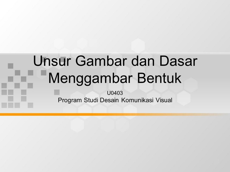 Unsur Gambar dan Dasar Menggambar Bentuk U0403 Program Studi Desain Komunikasi Visual
