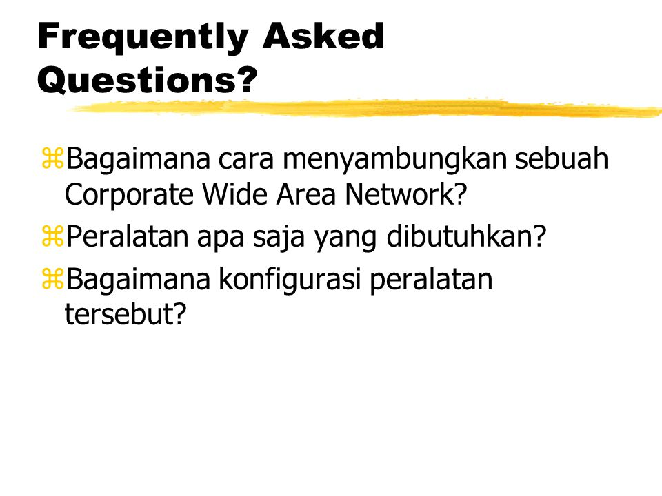 Frequently Asked Questions. zBagaimana cara menyambungkan sebuah Corporate Wide Area Network.