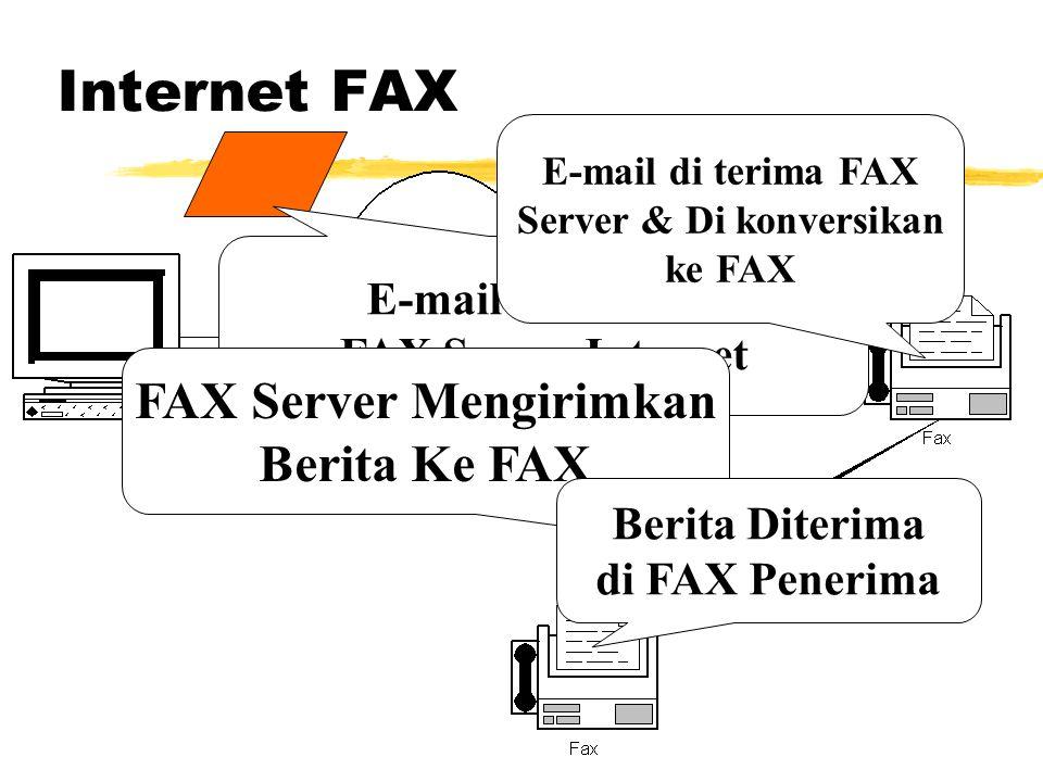 Internet FAX E-mail dikirim ke FAX Server Internet E-mail di terima FAX Server & Di konversikan ke FAX FAX Server Mengirimkan Berita Ke FAX Berita Diterima di FAX Penerima