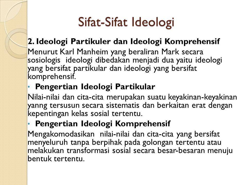 Sifat-Sifat Ideologi 1. Ideologi Terbuka dan Ideologi Tertutup Pengertian Ideologi Terbuka Nilai-nilai dan cita-cita digali dari kekayaan adat istiada