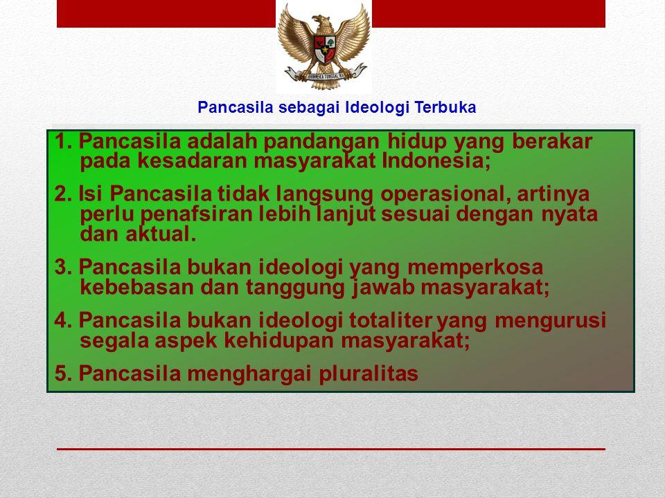 Pancasila sebagai Ideologi Terbuka  Menurut Dr. Alfian, suatu ideologi dikatakan sebagai dieologi terbuka dan dinamis bila memiliki 3 dimensi berikut