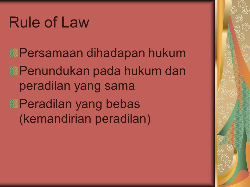 Rule of Law Persamaan dihadapan hukum Penundukan pada hukum dan peradilan yang sama Peradilan yang bebas (kemandirian peradilan)