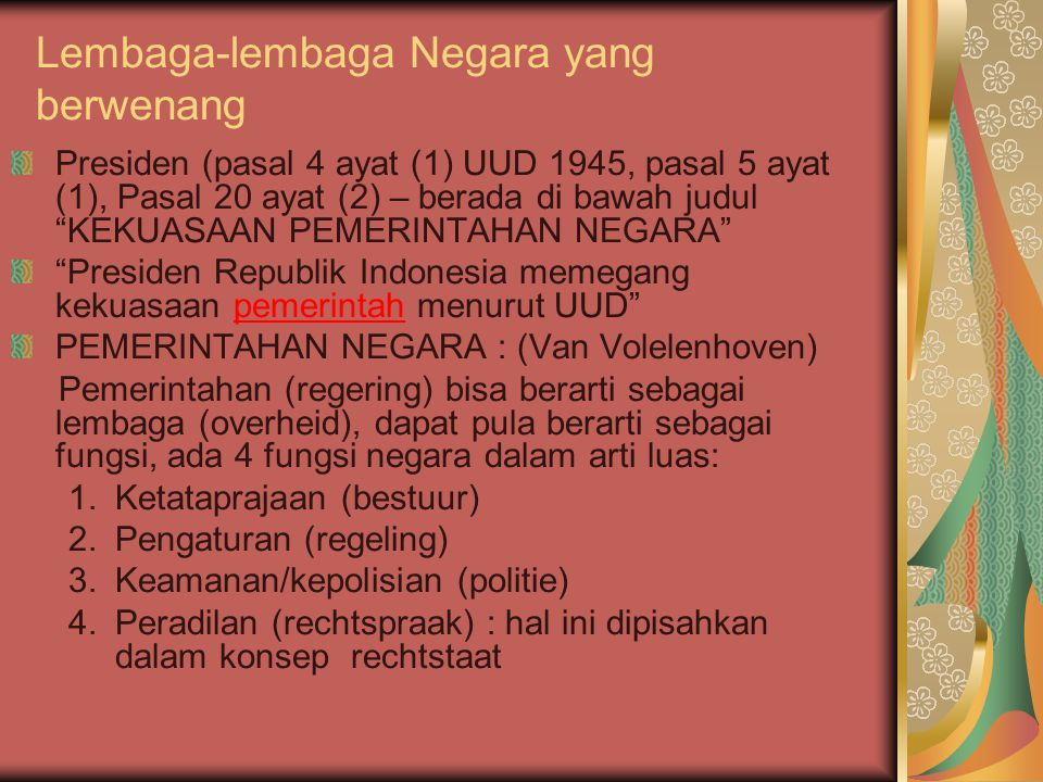 "Lembaga-lembaga Negara yang berwenang Presiden (pasal 4 ayat (1) UUD 1945, pasal 5 ayat (1), Pasal 20 ayat (2) – berada di bawah judul ""KEKUASAAN PEME"
