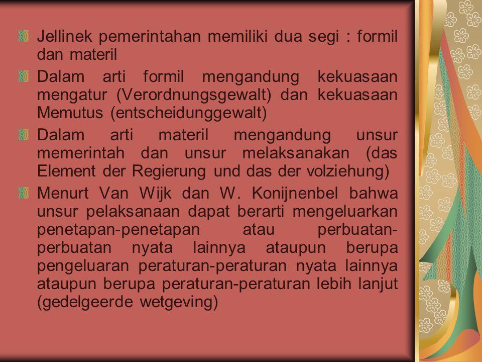 Jellinek pemerintahan memiliki dua segi : formil dan materil Dalam arti formil mengandung kekuasaan mengatur (Verordnungsgewalt) dan kekuasaan Memutus