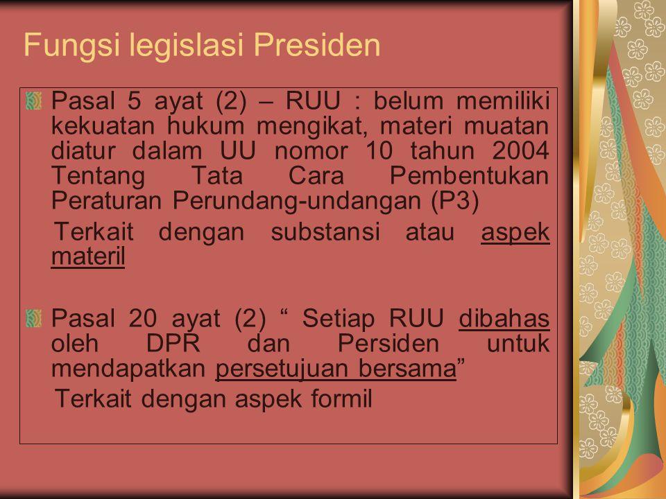 Fungsi legislasi Presiden Pasal 5 ayat (2) – RUU : belum memiliki kekuatan hukum mengikat, materi muatan diatur dalam UU nomor 10 tahun 2004 Tentang T
