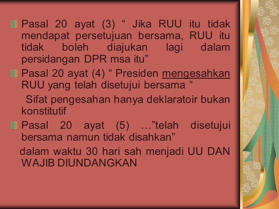 """Pasal 20 ayat (3) """" Jika RUU itu tidak mendapat persetujuan bersama, RUU itu tidak boleh diajukan lagi dalam persidangan DPR msa itu"""" Pasal 20 ayat (4"""