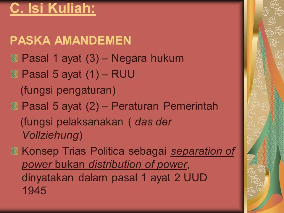 C. Isi Kuliah: PASKA AMANDEMEN Pasal 1 ayat (3) – Negara hukum Pasal 5 ayat (1) – RUU (fungsi pengaturan) Pasal 5 ayat (2) – Peraturan Pemerintah (fun