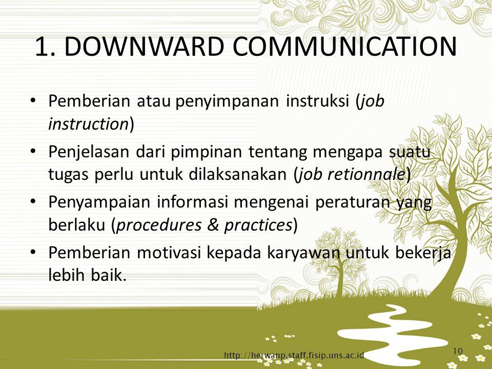 1. DOWNWARD COMMUNICATION Pemberian atau penyimpanan instruksi (job instruction) Penjelasan dari pimpinan tentang mengapa suatu tugas perlu untuk dila