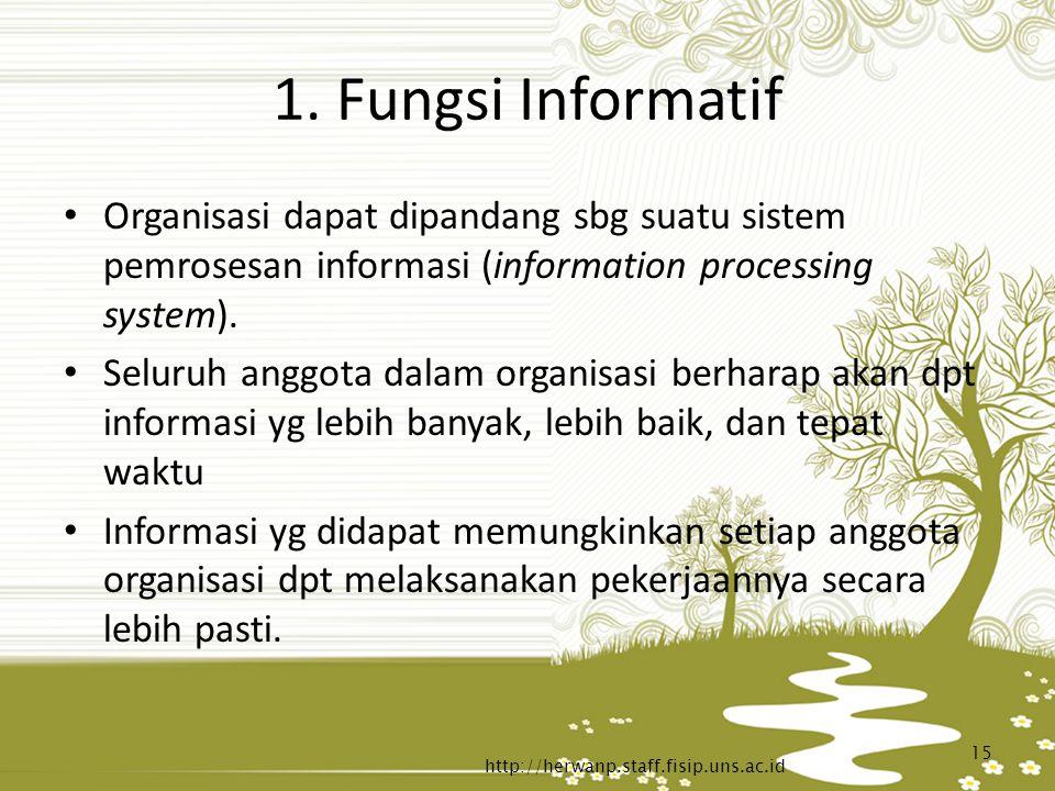 1. Fungsi Informatif Organisasi dapat dipandang sbg suatu sistem pemrosesan informasi (information processing system). Seluruh anggota dalam organisas