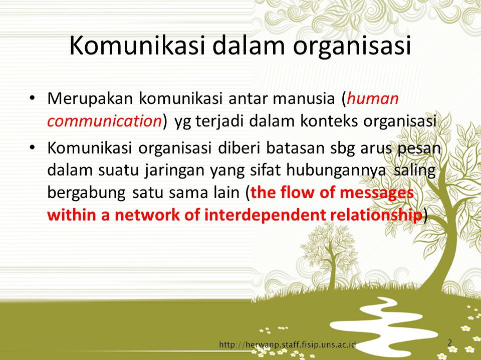 Komunikasi dalam organisasi Merupakan komunikasi antar manusia (human communication) yg terjadi dalam konteks organisasi Komunikasi organisasi diberi