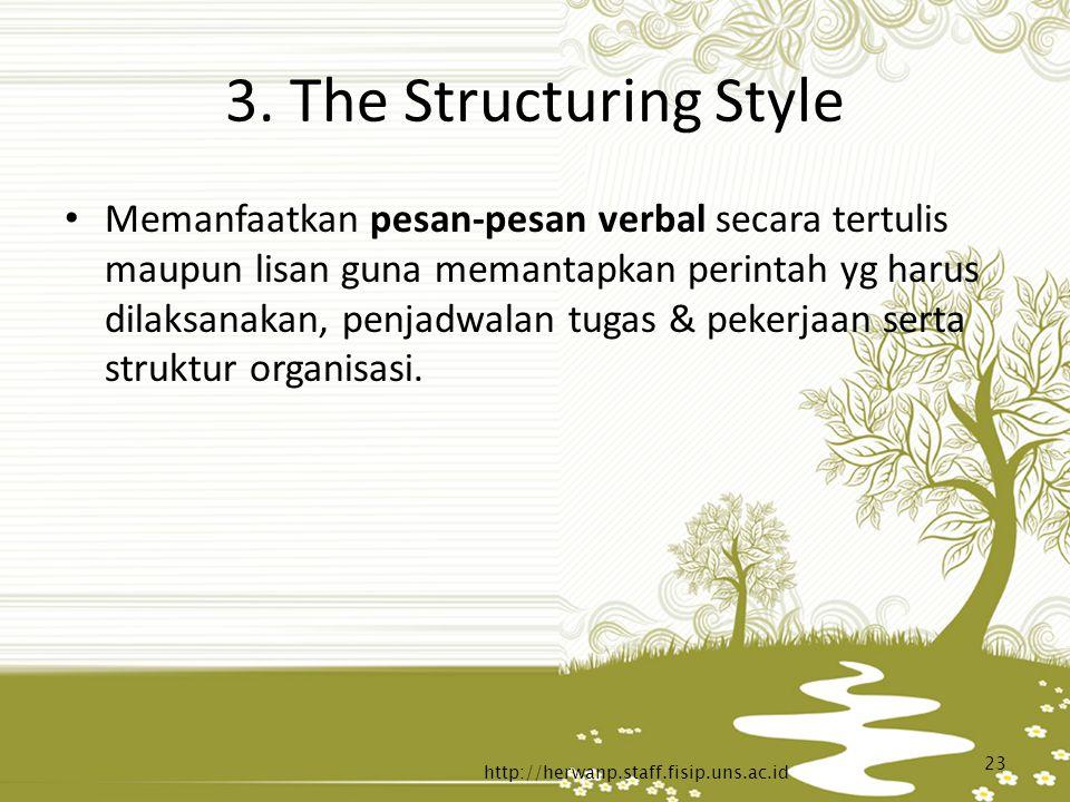 3. The Structuring Style Memanfaatkan pesan-pesan verbal secara tertulis maupun lisan guna memantapkan perintah yg harus dilaksanakan, penjadwalan tug