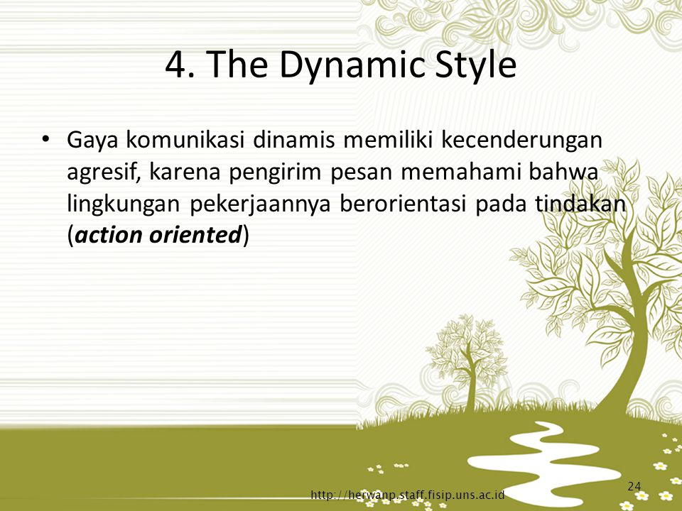4. The Dynamic Style Gaya komunikasi dinamis memiliki kecenderungan agresif, karena pengirim pesan memahami bahwa lingkungan pekerjaannya berorientasi