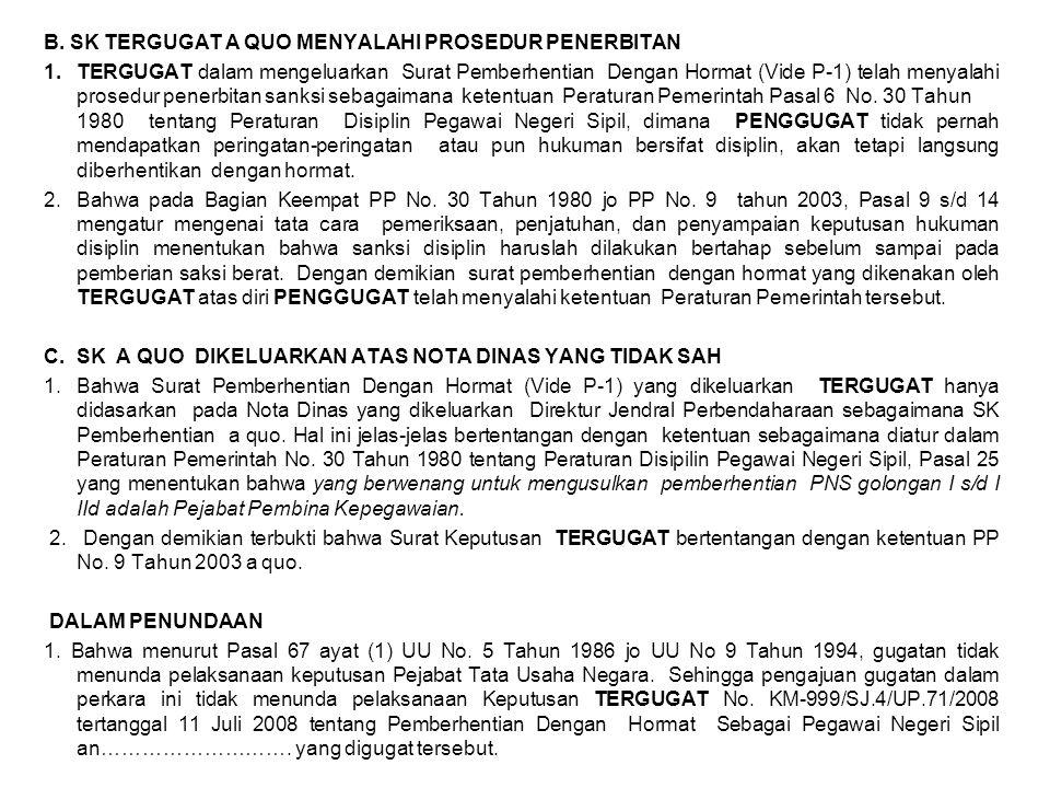 B. SK TERGUGAT A QUO MENYALAHI PROSEDUR PENERBITAN 1. TERGUGAT dalam mengeluarkan Surat Pemberhentian Dengan Hormat (Vide P-1) telah menyalahi prosedu
