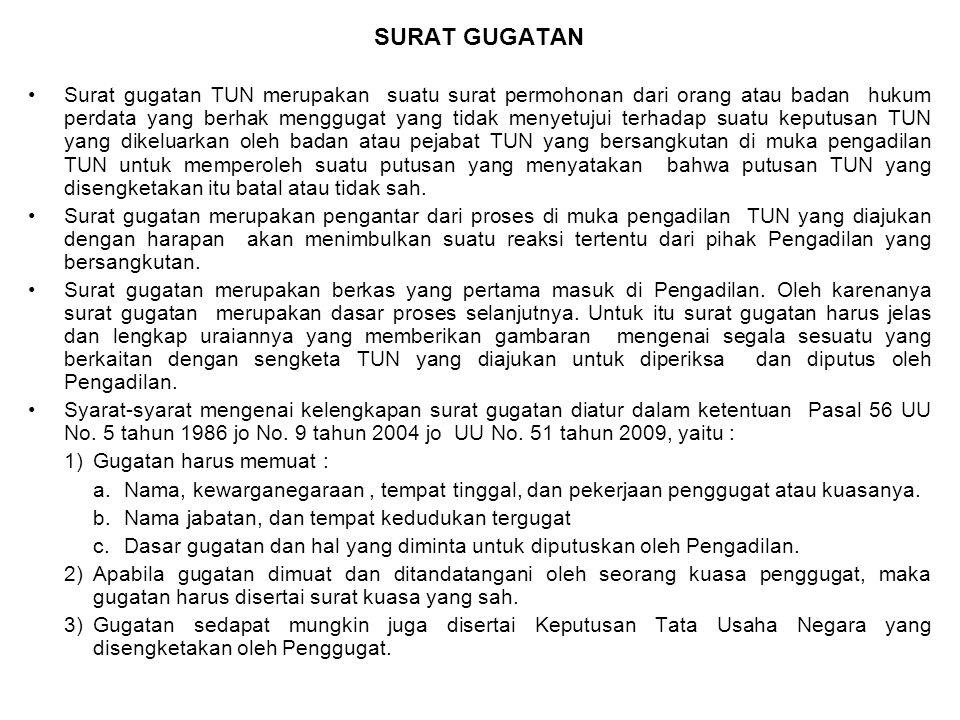 SURAT GUGATAN Surat gugatan TUN merupakan suatu surat permohonan dari orang atau badan hukum perdata yang berhak menggugat yang tidak menyetujui terha
