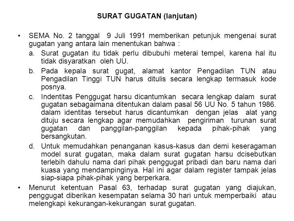 SURAT GUGATAN (lanjutan) SEMA No. 2 tanggal 9 Juli 1991 memberikan petunjuk mengenai surat gugatan yang antara lain menentukan bahwa : a.Surat gugatan