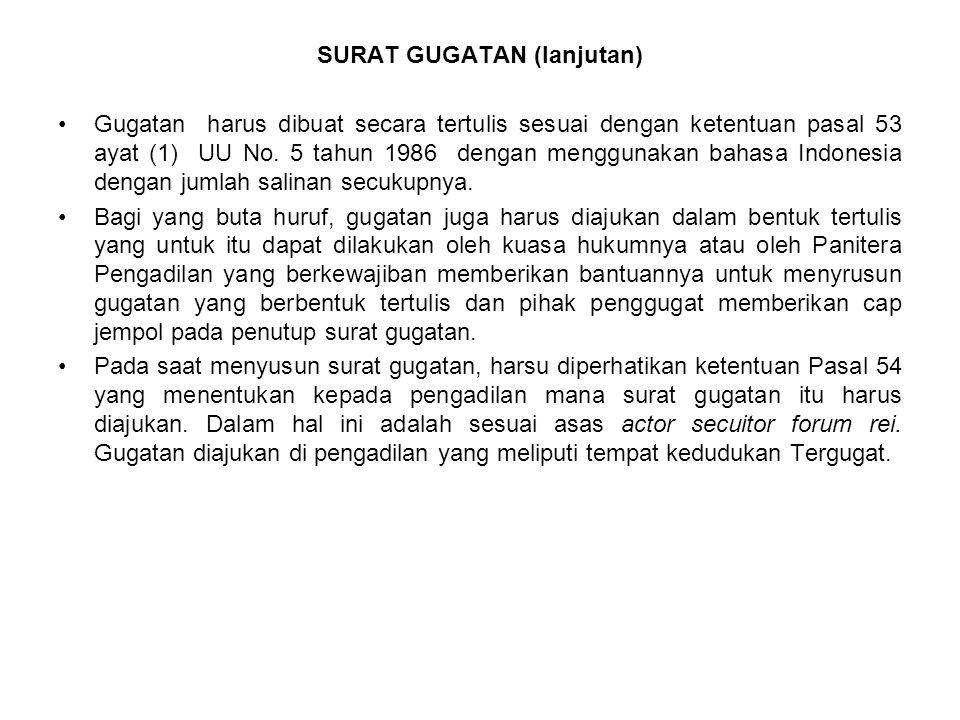 SURAT GUGATAN (lanjutan) Gugatan harus dibuat secara tertulis sesuai dengan ketentuan pasal 53 ayat (1) UU No. 5 tahun 1986 dengan menggunakan bahasa