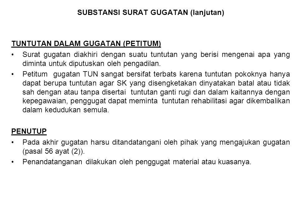 SUBSTANSI SURAT GUGATAN (lanjutan) TUNTUTAN DALAM GUGATAN (PETITUM) Surat gugatan diakhiri dengan suatu tuntutan yang berisi mengenai apa yang diminta