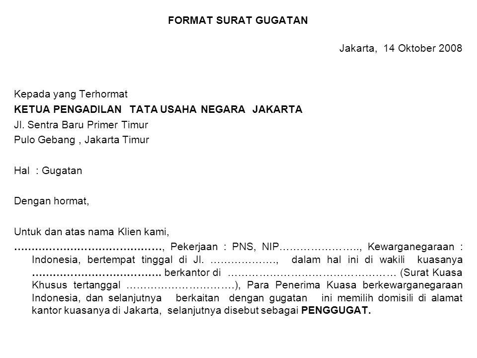 FORMAT SURAT GUGATAN Jakarta, 14 Oktober 2008 Kepada yang Terhormat KETUA PENGADILAN TATA USAHA NEGARA JAKARTA Jl. Sentra Baru Primer Timur Pulo Geban