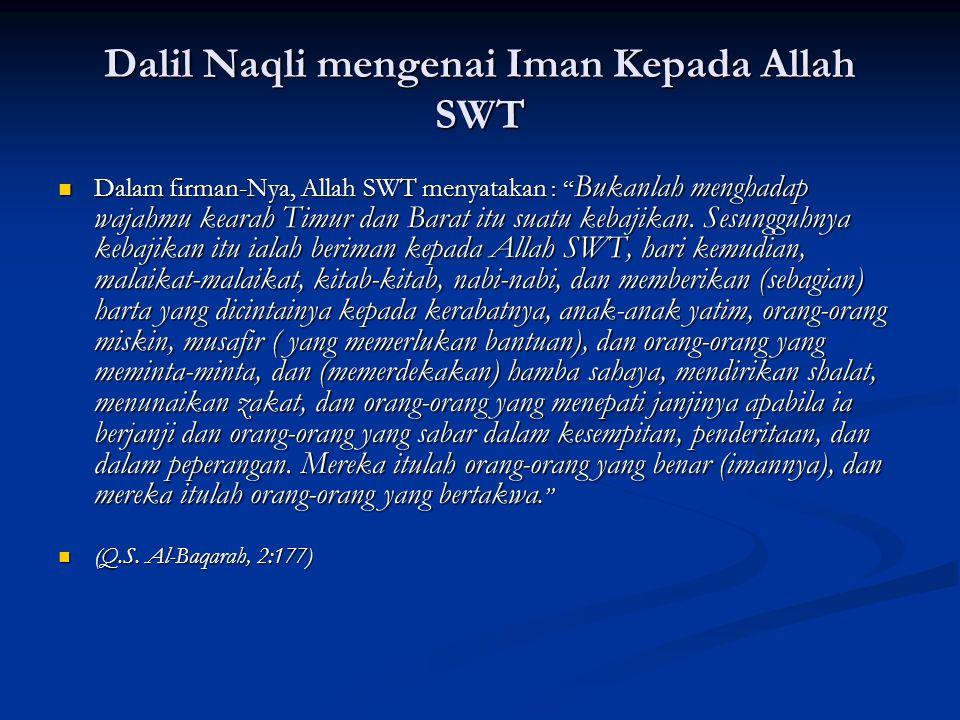 """Dalil Naqli mengenai Iman Kepada Allah SWT Dalam firman-Nya, Allah SWT menyatakan : """" Bukanlah menghadap wajahmu kearah Timur dan Barat itu suatu keba"""