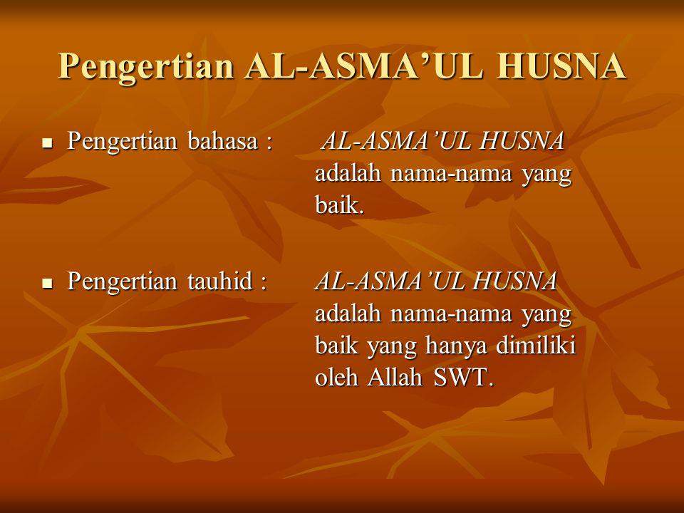 Pengertian AL-ASMA'UL HUSNA Pengertian bahasa : AL-ASMA'UL HUSNA adalah nama-nama yang baik. Pengertian bahasa : AL-ASMA'UL HUSNA adalah nama-nama yan
