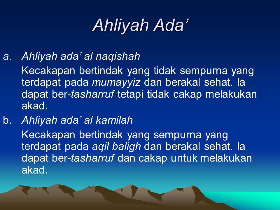Ahliyah Ada' a.Ahliyah ada' al naqishah Kecakapan bertindak yang tidak sempurna yang terdapat pada mumayyiz dan berakal sehat. Ia dapat ber-tasharruf