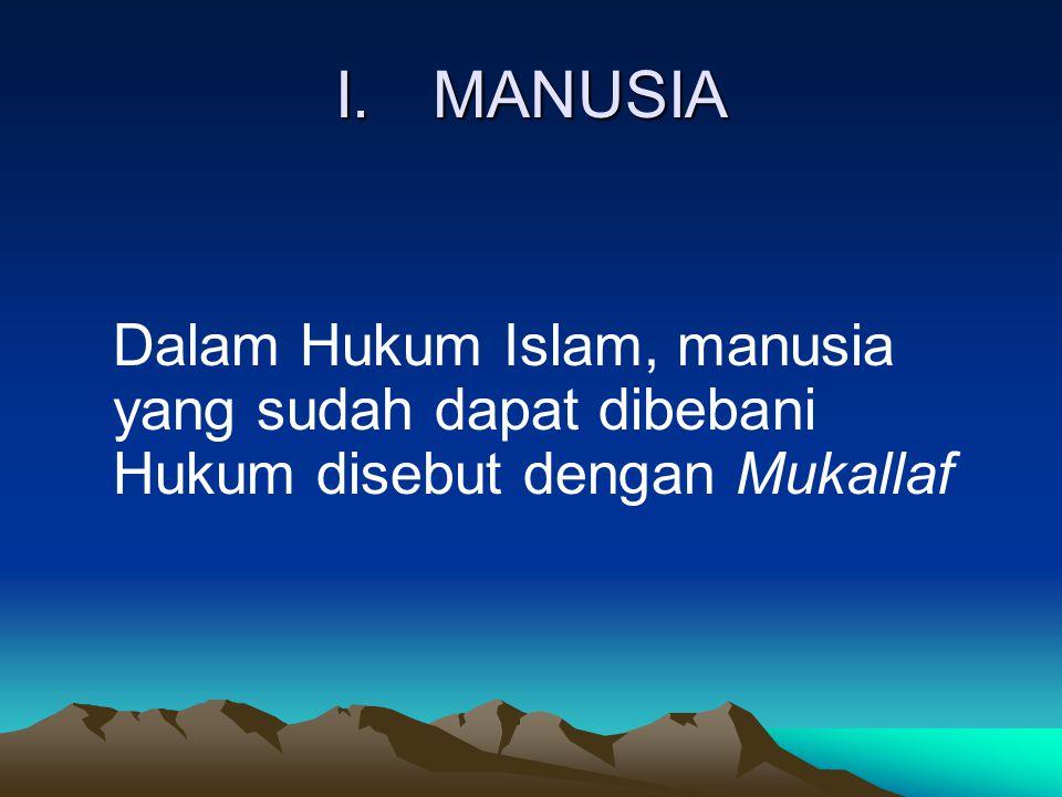 I.MANUSIA Dalam Ensiklopedi Hukum Islam Mukallaf adalah: Orang yang telah dianggap mampu bertindak hukum, baik yang berhubungan dengan perintah Allah SWT.