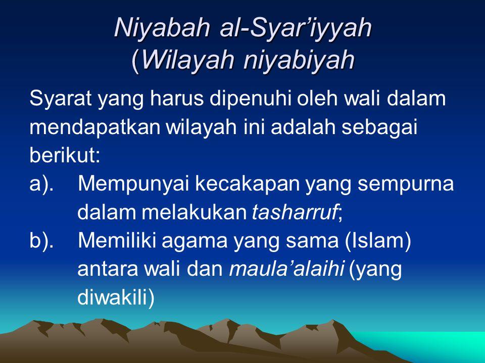 Niyabah al-Syar'iyyah (Wilayah niyabiyah Syarat yang harus dipenuhi oleh wali dalam mendapatkan wilayah ini adalah sebagai berikut: a).Mempunyai kecak