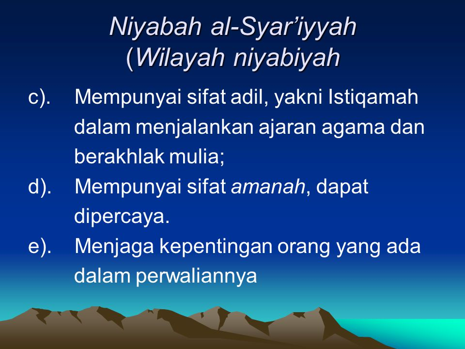 Niyabah al-Syar'iyyah (Wilayah niyabiyah c).Mempunyai sifat adil, yakni Istiqamah dalam menjalankan ajaran agama dan berakhlak mulia; d).Mempunyai sif