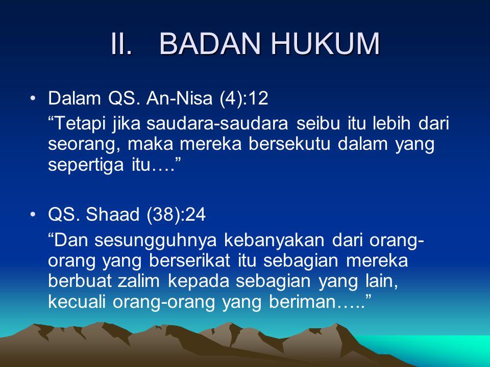 """II.BADAN HUKUM Dalam QS. An-Nisa (4):12 """"Tetapi jika saudara-saudara seibu itu lebih dari seorang, maka mereka bersekutu dalam yang sepertiga itu…."""" Q"""