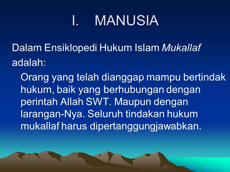 I.MANUSIA Dalam Ensiklopedi Hukum Islam Mukallaf adalah: Orang yang telah dianggap mampu bertindak hukum, baik yang berhubungan dengan perintah Allah