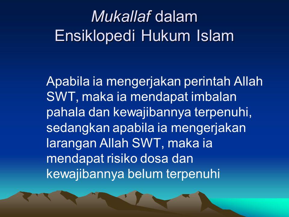 Mukallaf dalam Ensiklopedi Hukum Islam Apabila ia mengerjakan perintah Allah SWT, maka ia mendapat imbalan pahala dan kewajibannya terpenuhi, sedangka