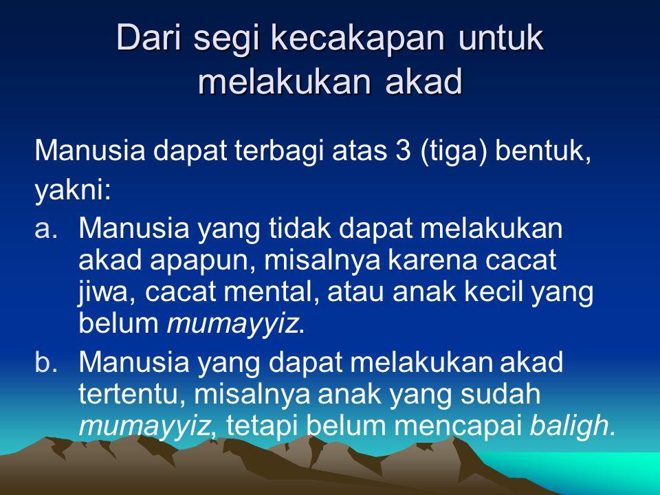 AHLIYAH (Kecakapan) Kecakapan seseorang untuk memiliki hak dan kewajiban atas orang itu dan kecakapan melakukan tasharruf