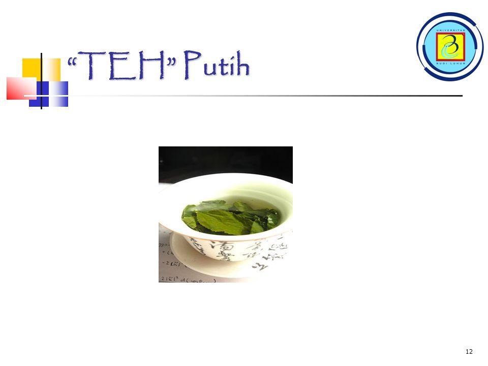 TEH Putih TEH Putih adalah teh yang dalam pengolahannya tidak melalui proses oksidasi.